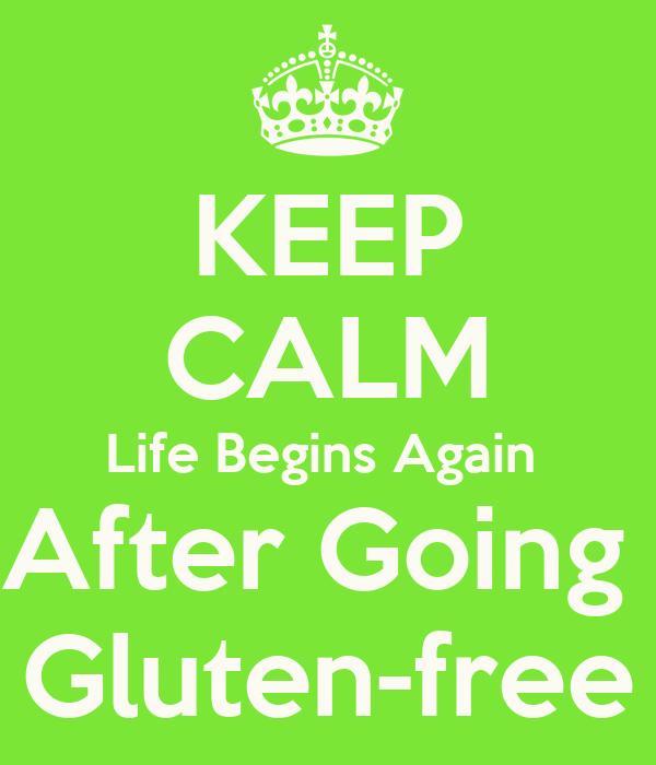 KEEP CALM Life Begins Again  After Going   Gluten-free
