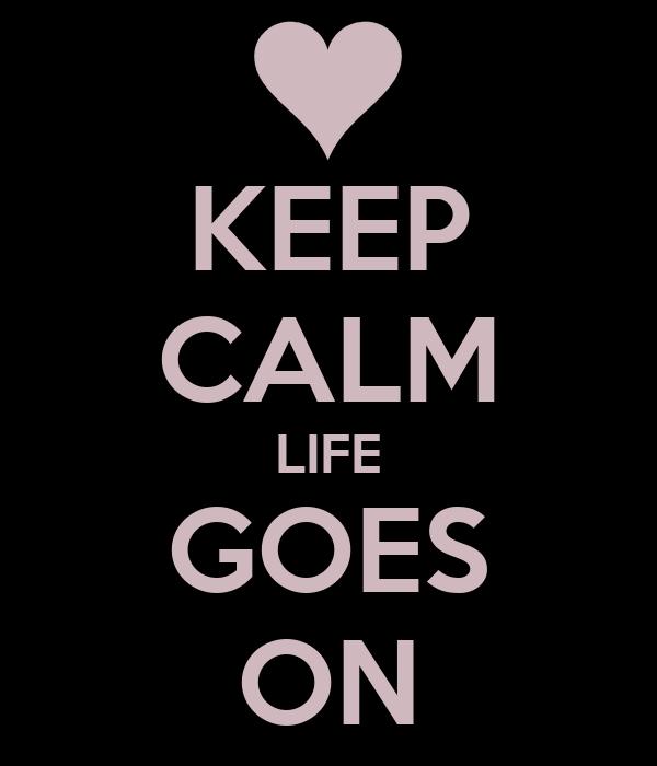 KEEP CALM LIFE GOES ON