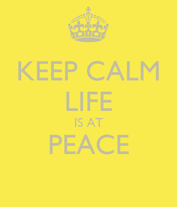 KEEP CALM LIFE IS AT PEACE
