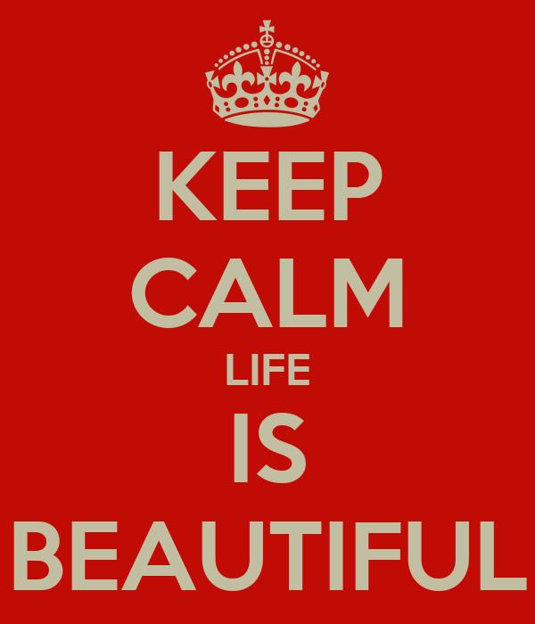 KEEP CALM LIFE IS BEAUTIFUL