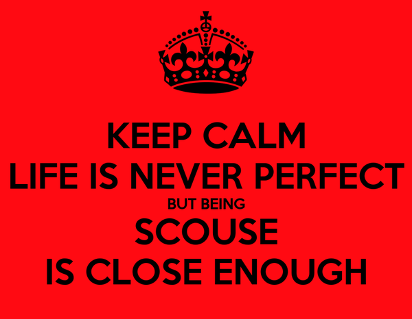 KEEP CALM LIFE IS NEVER PERFECT BUT BEING SCOUSE IS CLOSE ENOUGH