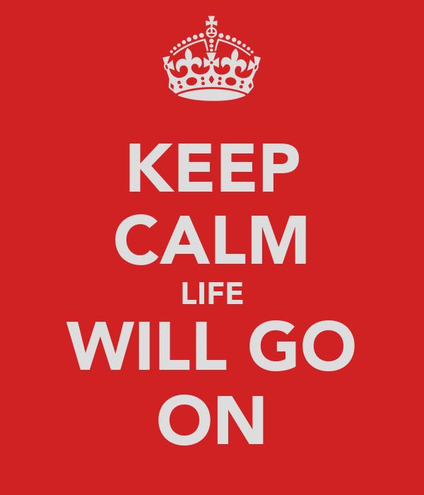 KEEP CALM LIFE WILL GO ON