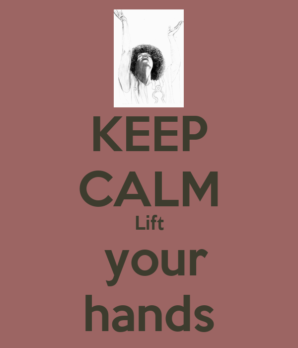 KEEP CALM Lift  your hands