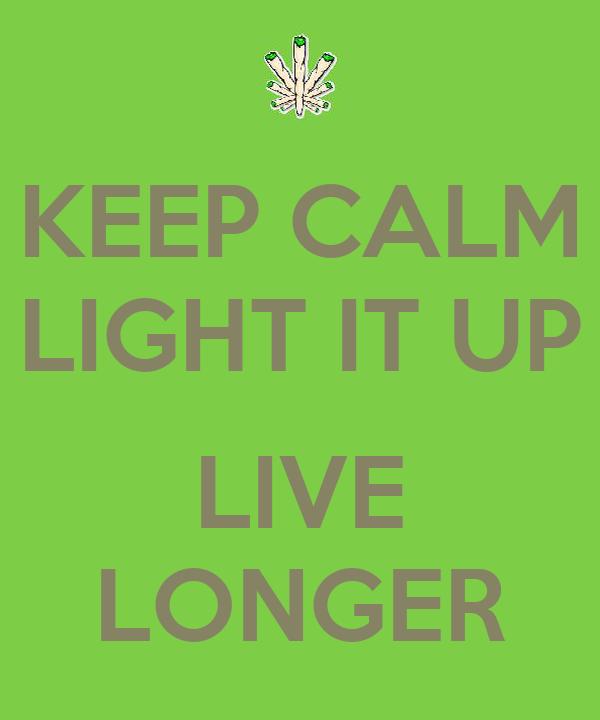 KEEP CALM LIGHT IT UP  LIVE LONGER
