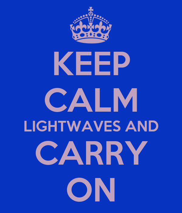 KEEP CALM LIGHTWAVES AND CARRY ON