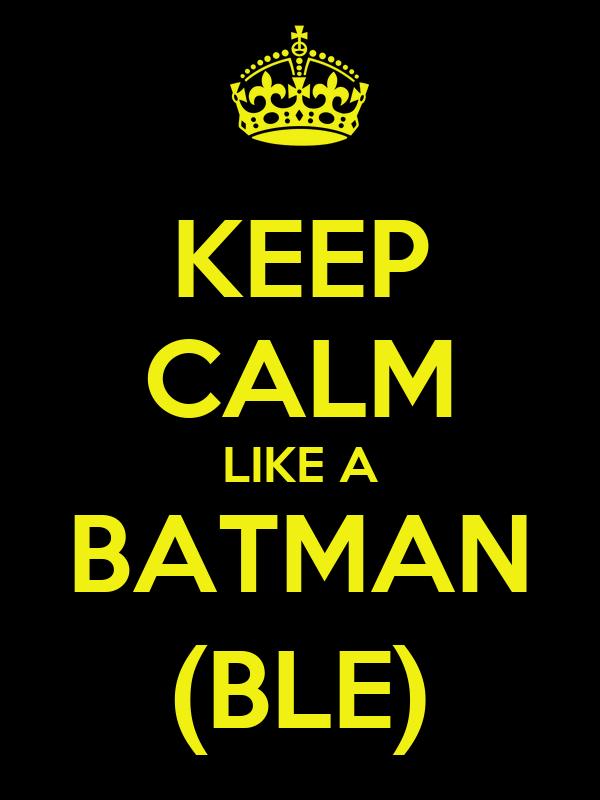 KEEP CALM LIKE A BATMAN (BLE)
