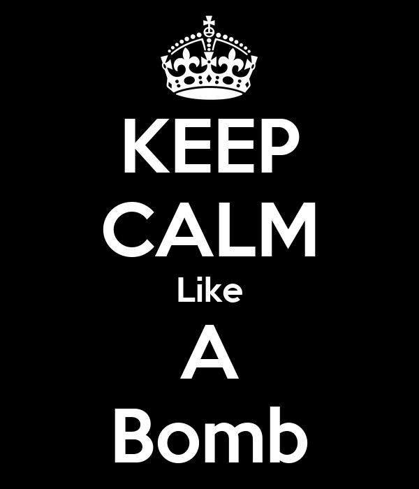 KEEP CALM Like A Bomb