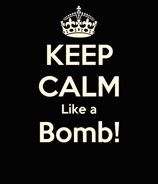 KEEP CALM Like a Bomb!