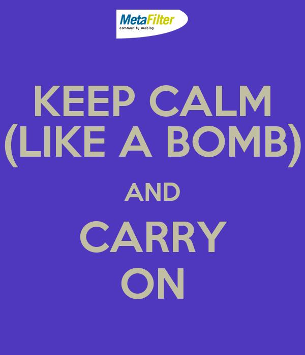 KEEP CALM (LIKE A BOMB) AND CARRY ON