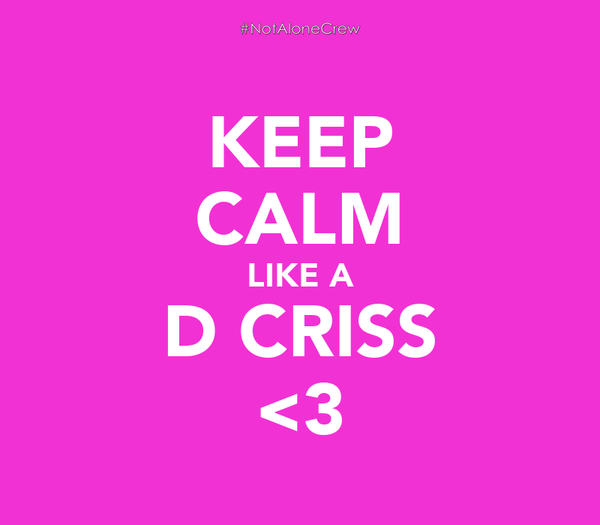 KEEP CALM LIKE A D CRISS <3