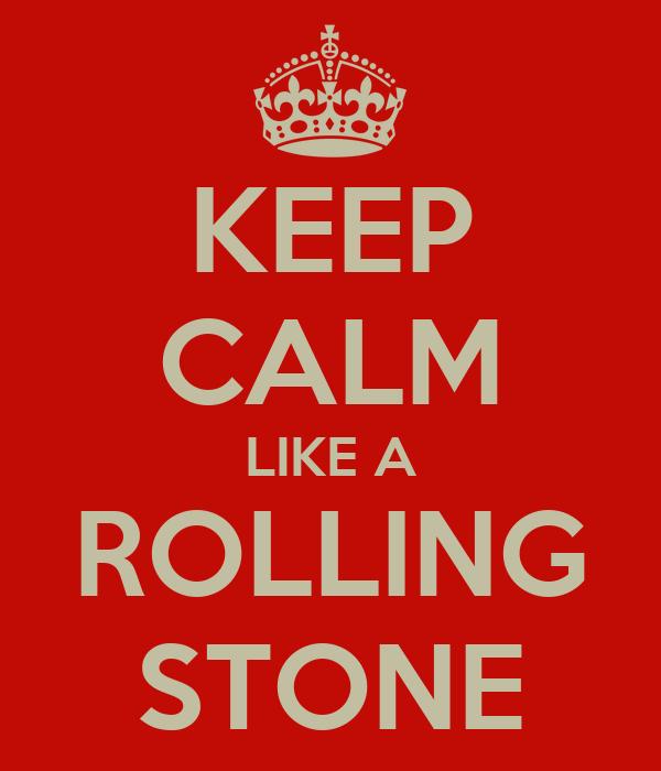 KEEP CALM LIKE A ROLLING STONE