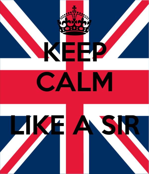 KEEP CALM  LIKE A SIR