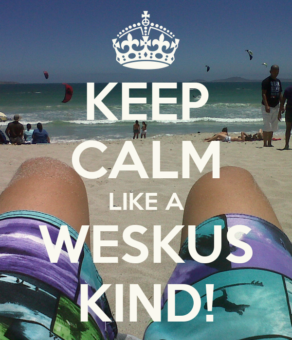 KEEP CALM LIKE A WESKUS KIND!