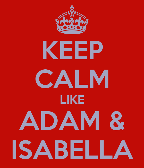 KEEP CALM LIKE ADAM & ISABELLA