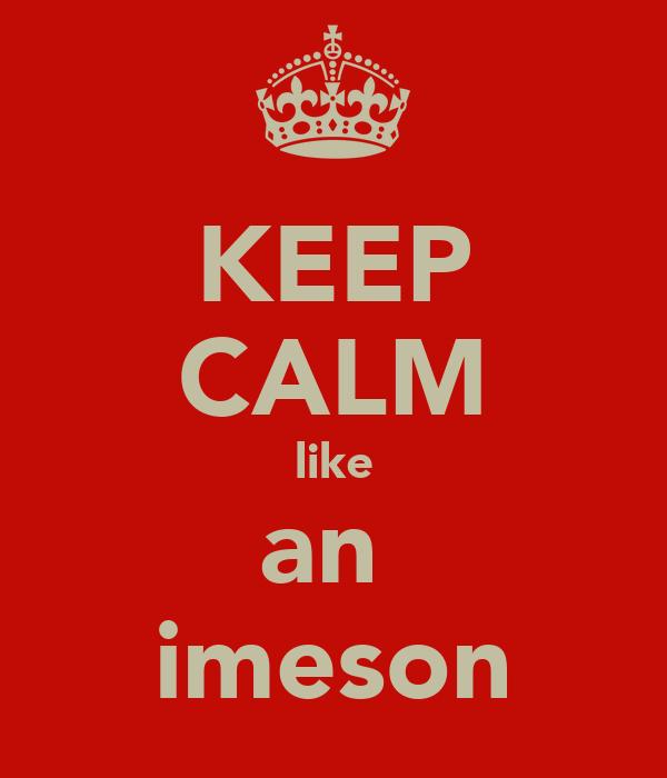 KEEP CALM like an  imeson