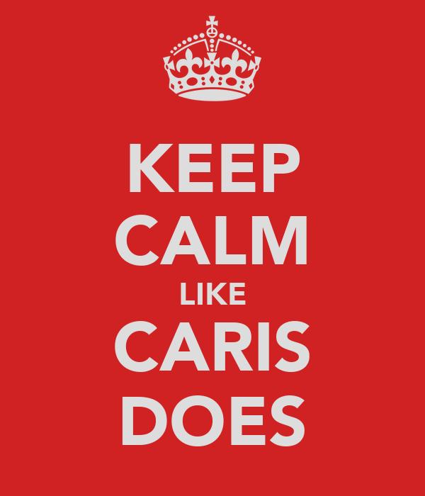 KEEP CALM LIKE CARIS DOES