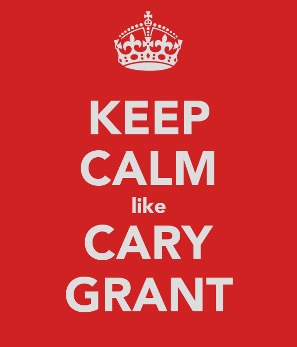 KEEP CALM like CARY GRANT