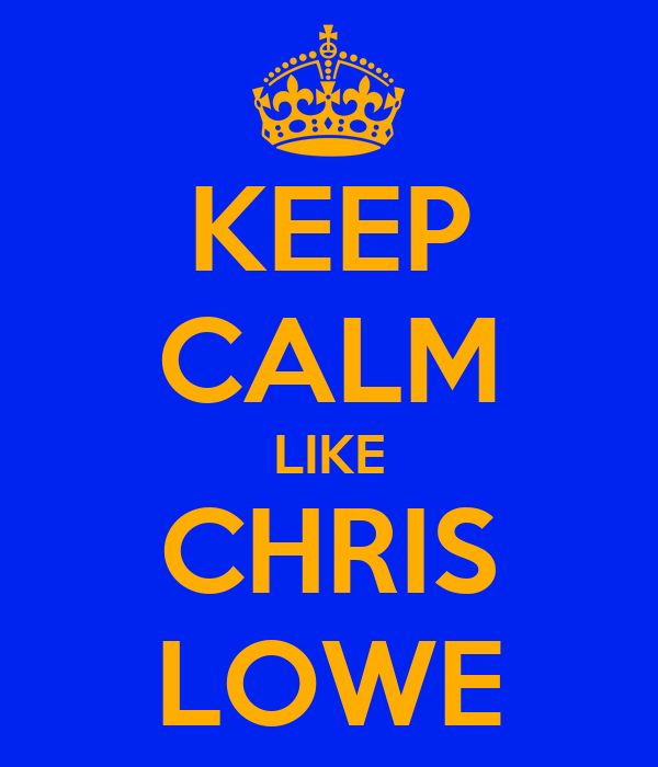 KEEP CALM LIKE CHRIS LOWE