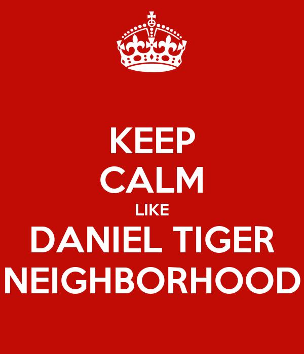 KEEP CALM LIKE DANIEL TIGER NEIGHBORHOOD