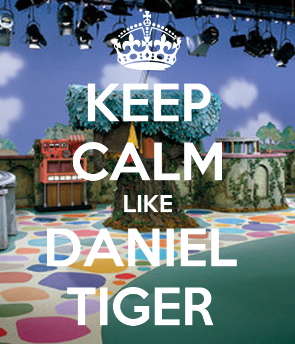 KEEP CALM LIKE DANIEL  TIGER