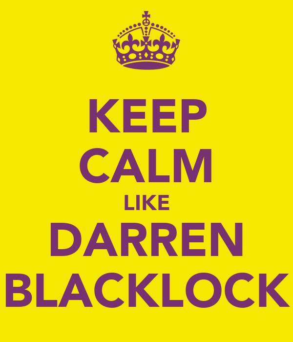 KEEP CALM LIKE DARREN BLACKLOCK