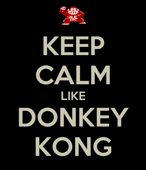 KEEP CALM LIKE DONKEY KONG