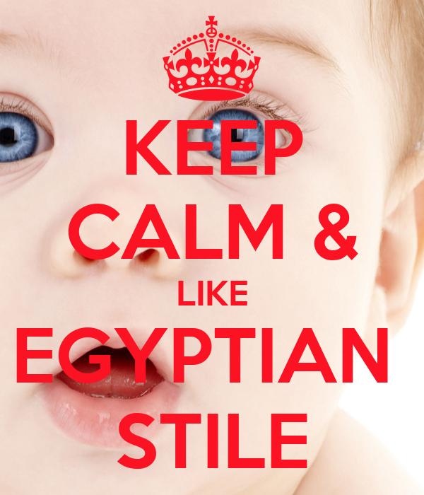 KEEP CALM & LIKE EGYPTIAN  STILE