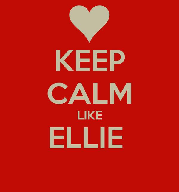 KEEP CALM LIKE ELLIE