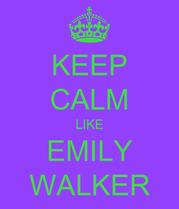 KEEP CALM LIKE EMILY WALKER