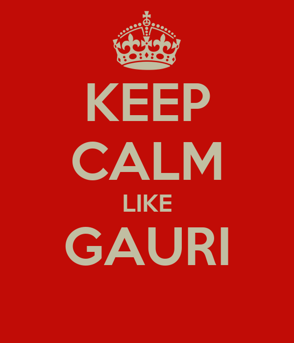KEEP CALM LIKE GAURI