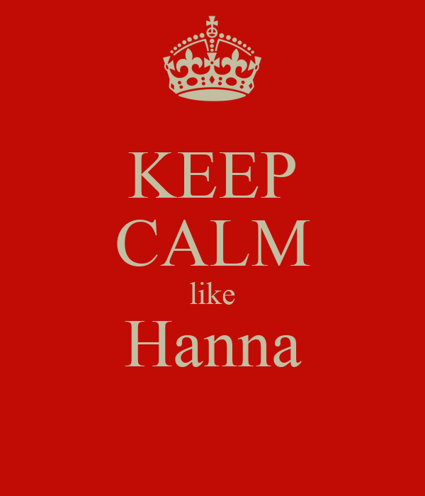 KEEP CALM like Hanna