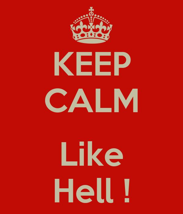 KEEP CALM  Like Hell !