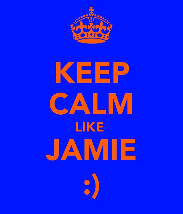 KEEP CALM LIKE  JAMIE :)
