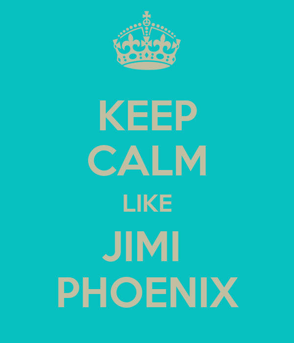 KEEP CALM LIKE JIMI  PHOENIX