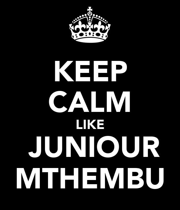 KEEP CALM LIKE  JUNIOUR MTHEMBU