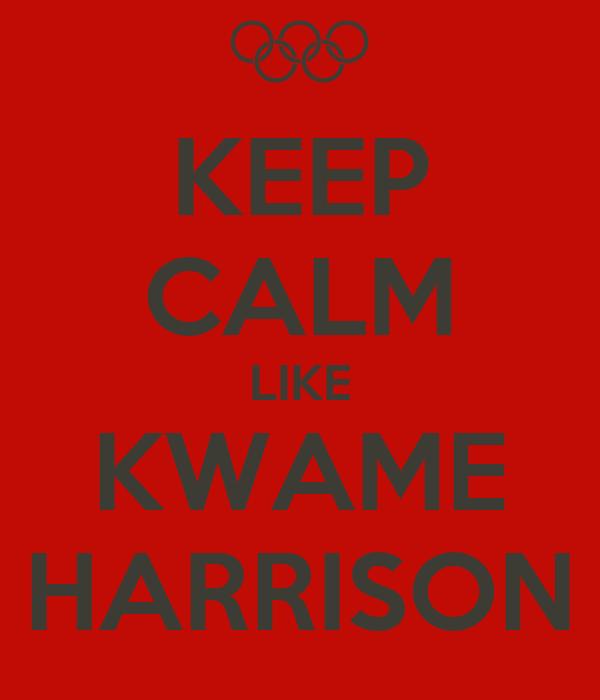 KEEP CALM LIKE KWAME HARRISON