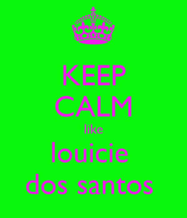 KEEP CALM like louicie  dos santos