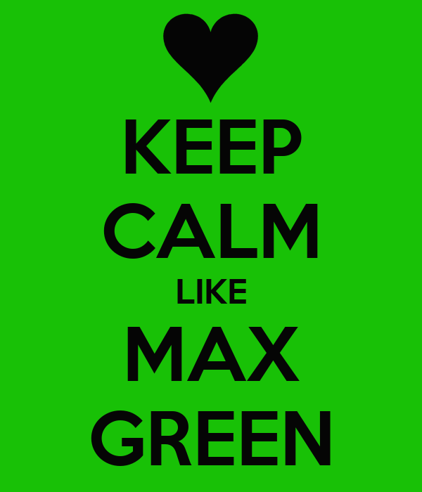 KEEP CALM LIKE MAX GREEN