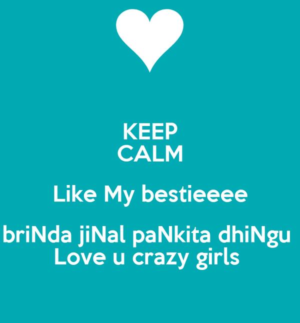 KEEP CALM Like My bestieeee briNda jiNal paNkita dhiNgu  Love u crazy girls