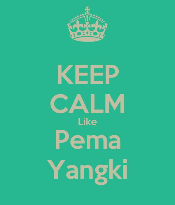 KEEP CALM Like Pema Yangki