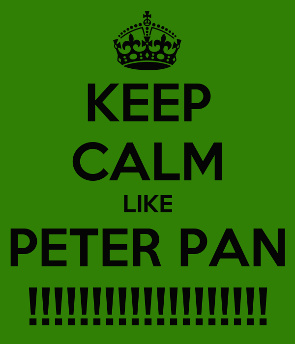 KEEP CALM LIKE PETER PAN !!!!!!!!!!!!!!!!!!!