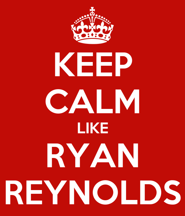 KEEP CALM LIKE RYAN REYNOLDS
