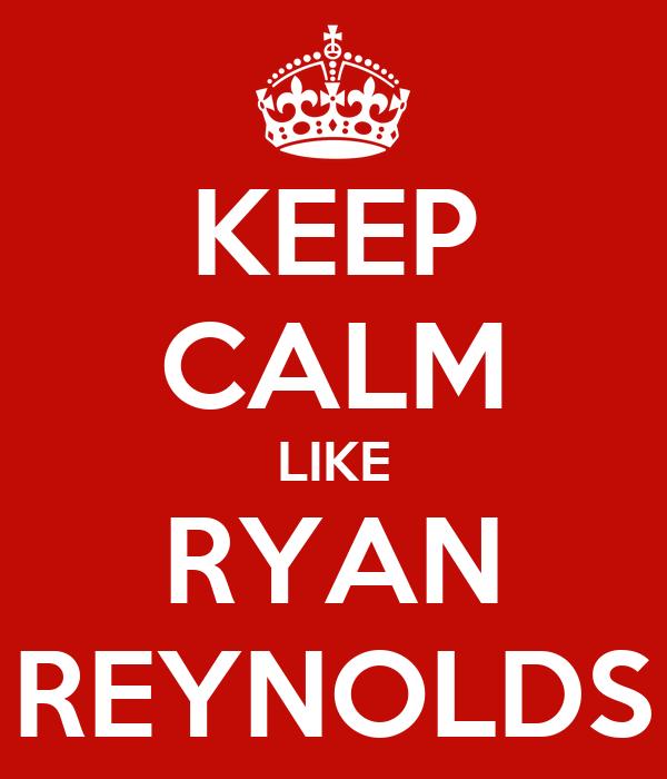 KEEP CALM LIKE RYAN REYNOLDS
