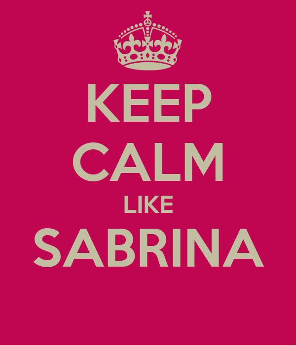KEEP CALM LIKE SABRINA