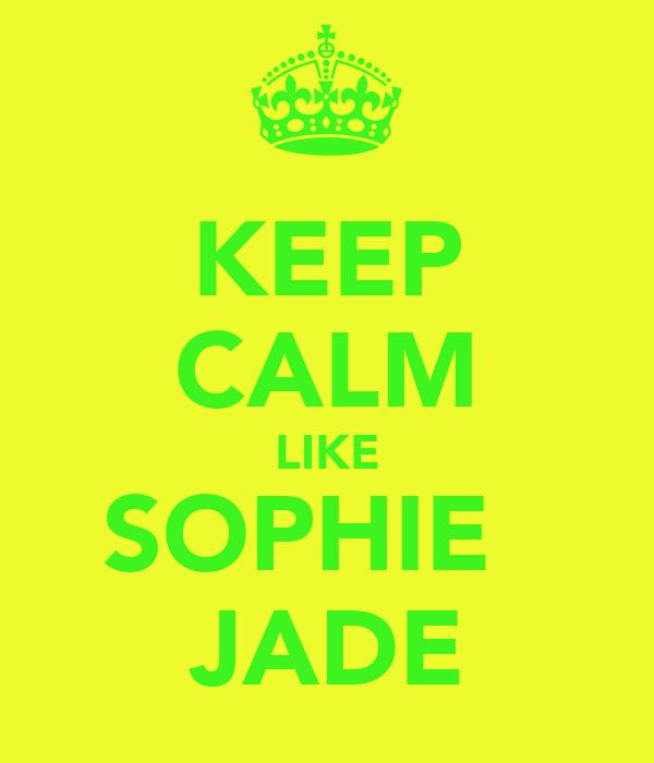 KEEP CALM LIKE SOPHIE   JADE