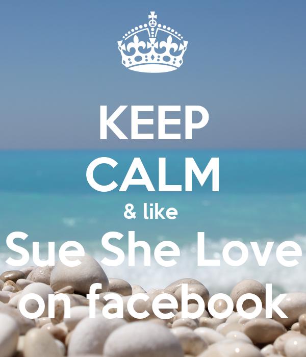 KEEP CALM & like  Sue She Love on facebook
