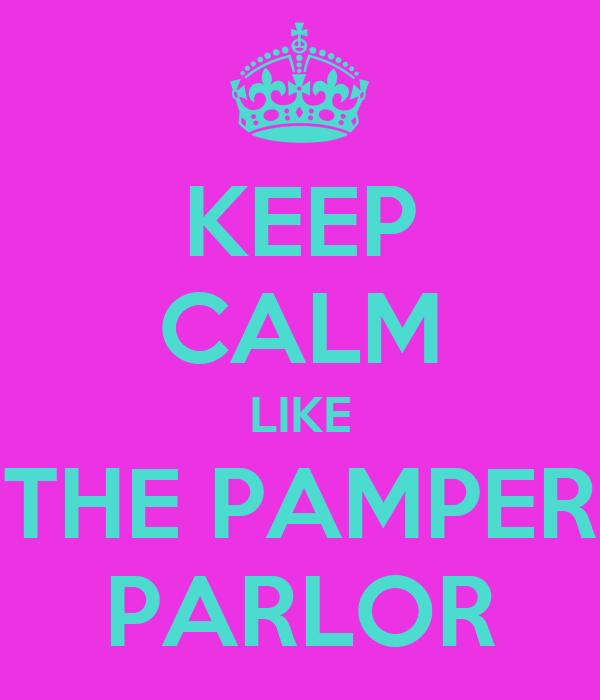 KEEP CALM LIKE THE PAMPER PARLOR