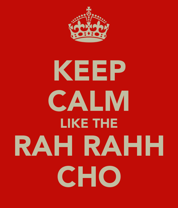 KEEP CALM LIKE THE RAH RAHH CHO