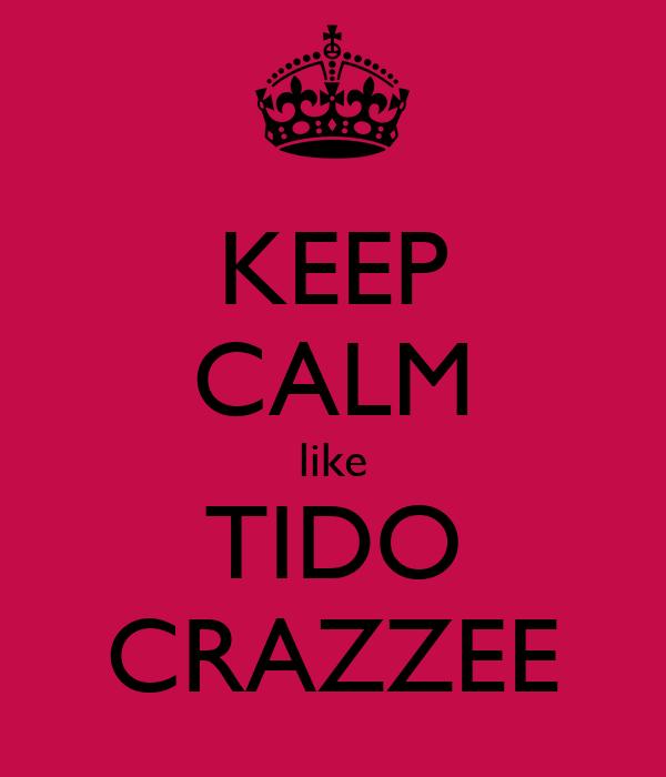 KEEP CALM like TIDO CRAZZEE