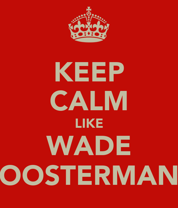 KEEP CALM LIKE WADE OOSTERMAN